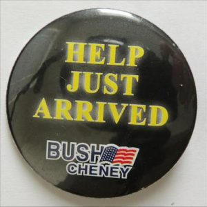 Help Just Arrived Bush Cheney Campaign Button