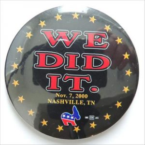 We Did It November 07, 2000 Nashville, TN Campaign Button