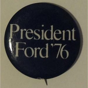 President Ford 76 black and white Campaign Button