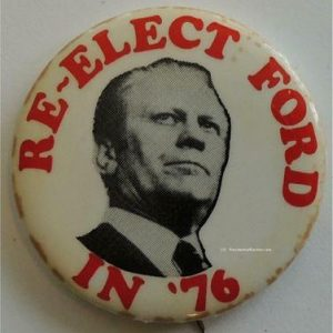 Re-Elect Ford in 76 Campaign Button. White with red outer lettering.