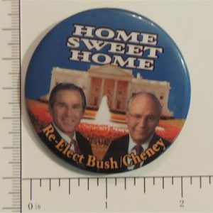 Home Sweet Home Re-Elect Bush Cheney Campaign Button