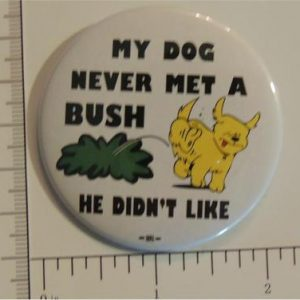 My dog never met a Bush he didn't like Campaign Button