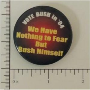 Vote Bush in 04 We have nothing to fear but Bush himself Campaign Button