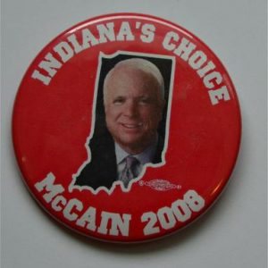 John McCain and Sarah Palin Campaign Buttons - Indiana's Choice McCain 2008
