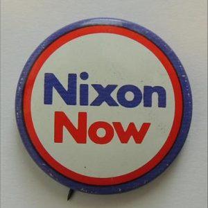 "1972 ""Nixon Now"" political campaign button."