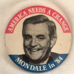America Needs Change Mondale in 84 Button.