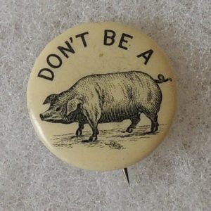 Don't be a Pig Button by Whitehead and Hoag, Co. 1894