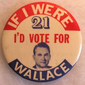 If I were 21, I'd Vote for Wallace Campaign Button
