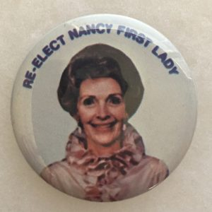 Re-elect Nancy Reagan first lady button.